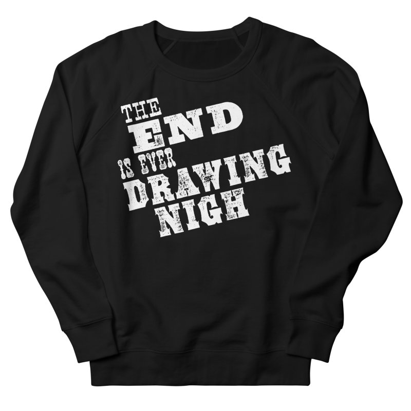 The End Is Ever Drawing Nigh Men's French Terry Sweatshirt by Vet Design's Shop