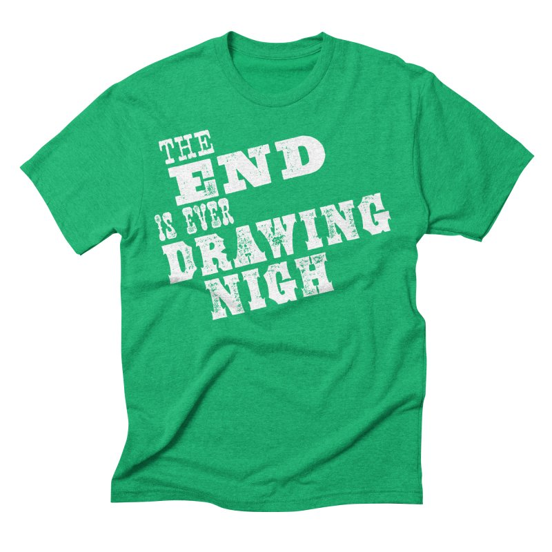 The End Is Ever Drawing Nigh Men's Triblend T-Shirt by Vet Design's Shop