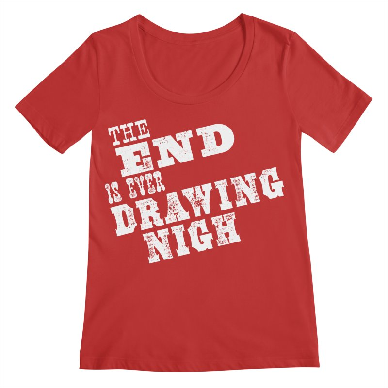 The End Is Ever Drawing Nigh Women's Regular Scoop Neck by Vet Design's Shop