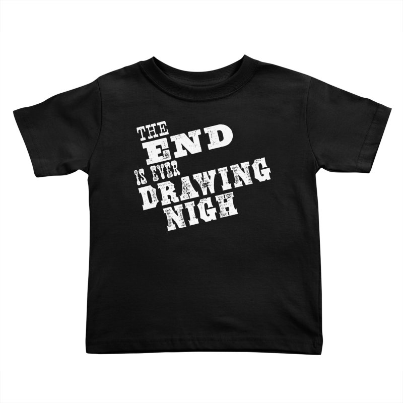 The End Is Ever Drawing Nigh Kids Toddler T-Shirt by Vet Design's Shop