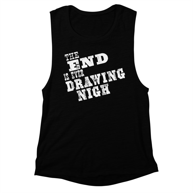 The End Is Ever Drawing Nigh Women's Muscle Tank by Vet Design's Shop