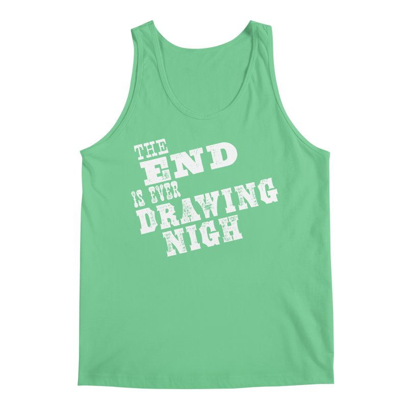 The End Is Ever Drawing Nigh Men's Tank by Vet Design's Shop