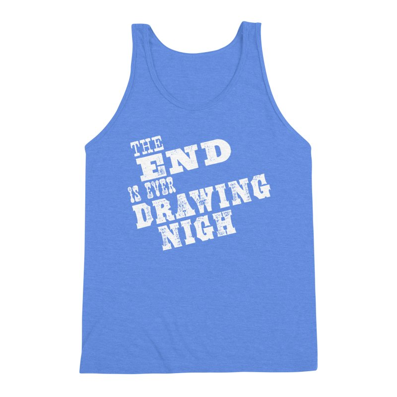 The End Is Ever Drawing Nigh Men's Triblend Tank by Vet Design's Shop