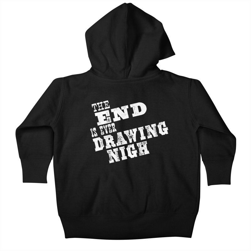 The End Is Ever Drawing Nigh Kids Baby Zip-Up Hoody by Vet Design's Shop