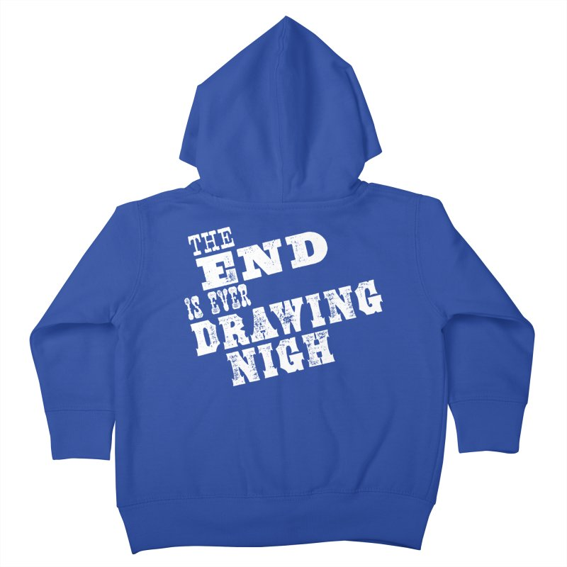 The End Is Ever Drawing Nigh Kids Toddler Zip-Up Hoody by Vet Design's Shop