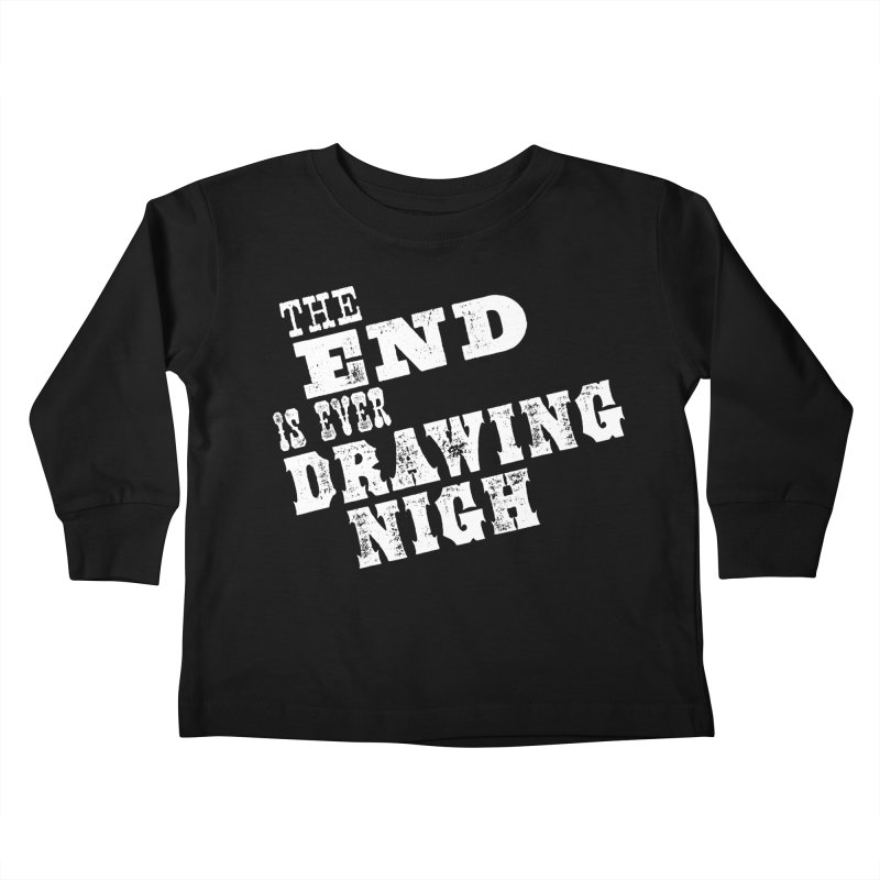The End Is Ever Drawing Nigh Kids Toddler Longsleeve T-Shirt by Vet Design's Shop