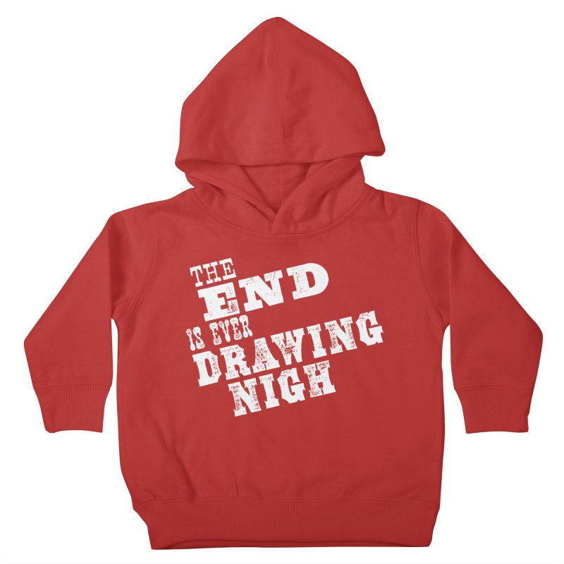 The End Is Ever Drawing Nigh Kids Toddler Pullover Hoody by Vet Design's Shop