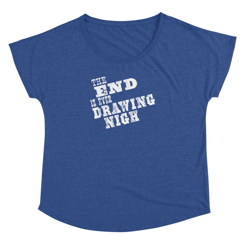 The End Is Ever Drawing Nigh Women's Dolman Scoop Neck by Vet Design's Shop