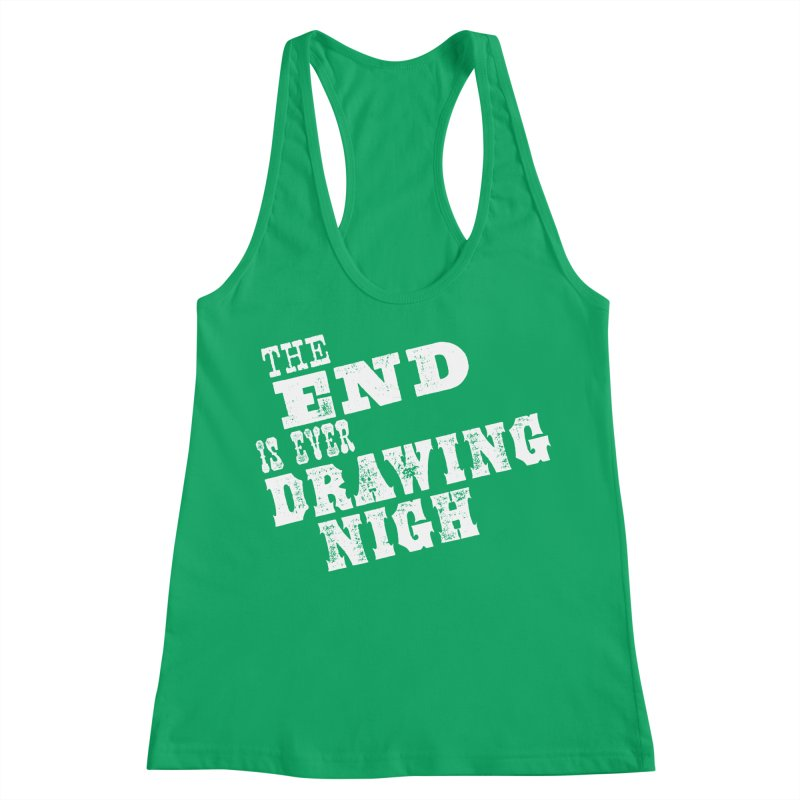 The End Is Ever Drawing Nigh Women's Racerback Tank by Vet Design's Shop