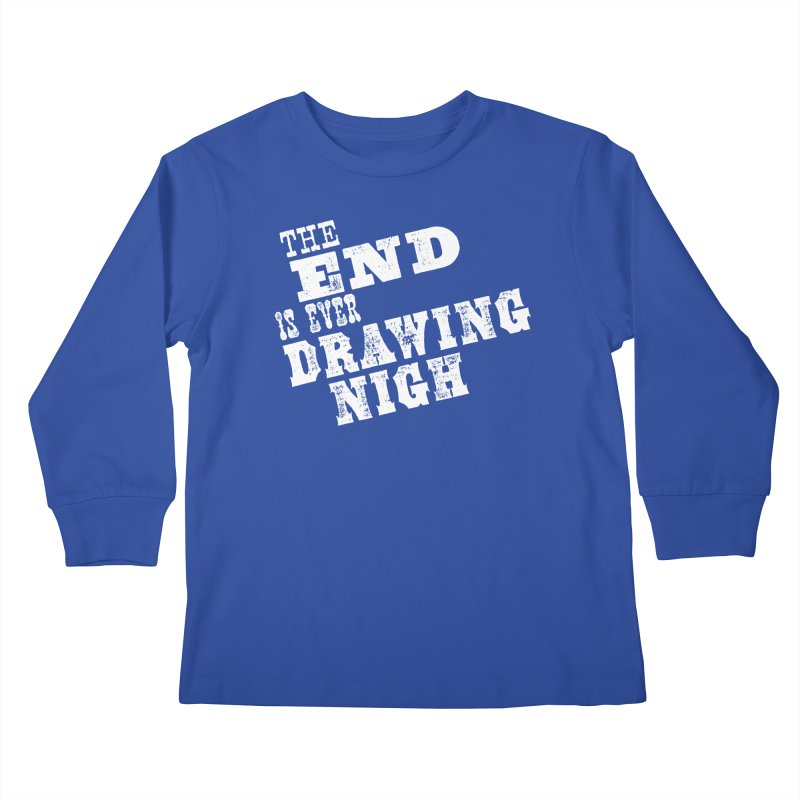 The End Is Ever Drawing Nigh Kids Longsleeve T-Shirt by Vet Design's Shop