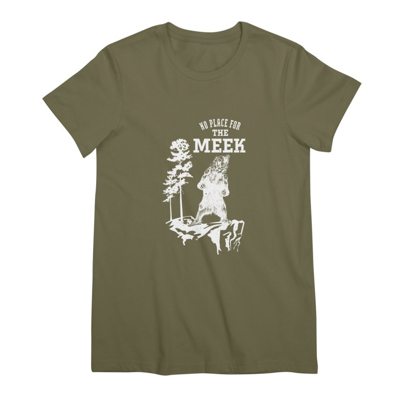 No Place for the Meek Women's Premium T-Shirt by Vet Design's Shop