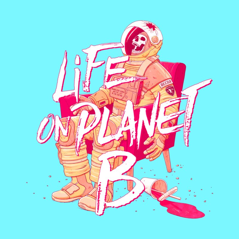 Life on Planet B None  by Victor Calahan