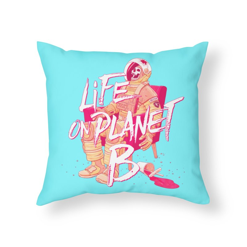 Life on Planet B Home Throw Pillow by Victor Calahan