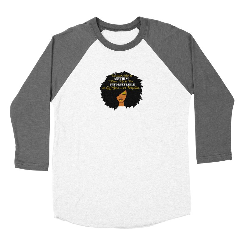 Be Unforgettable Women's Longsleeve T-Shirt by Victoria Parham's Sassy Quotes Shop