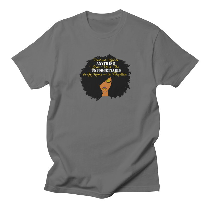 Be Unforgettable Men's T-Shirt by Victoria Parham's Sassy Quotes Shop