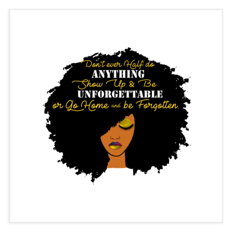 Be Unforgettable Home Fine Art Print by Victoria Parham's Sassy Quotes Shop