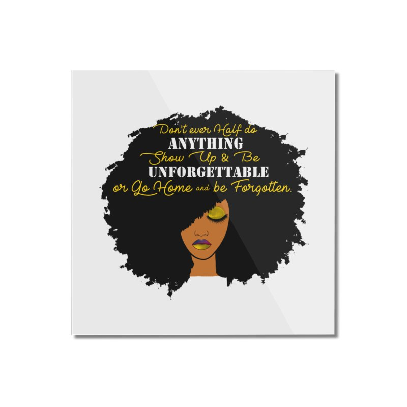 Be Unforgettable Home Mounted Acrylic Print by Victoria Parham's Sassy Quotes Shop
