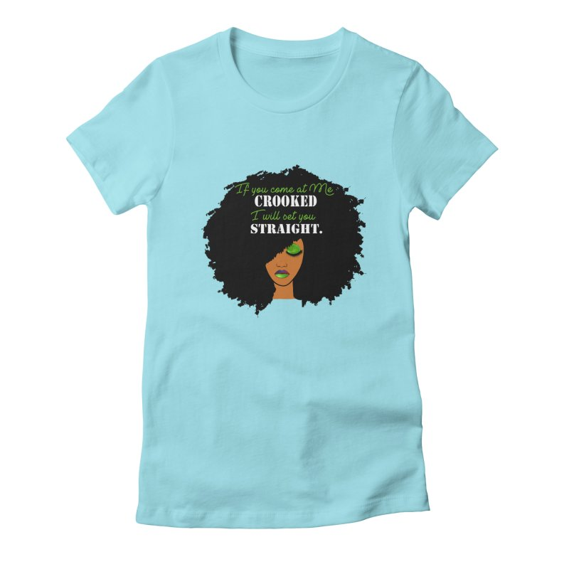 Don't Come at Me Crooked Women's Fitted T-Shirt by Victoria Parham's Sassy Quotes Shop