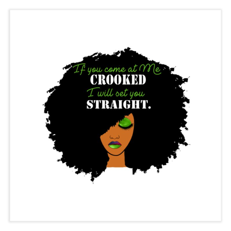 Don't Come at Me Crooked Home Fine Art Print by Victoria Parham's Sassy Quotes Shop
