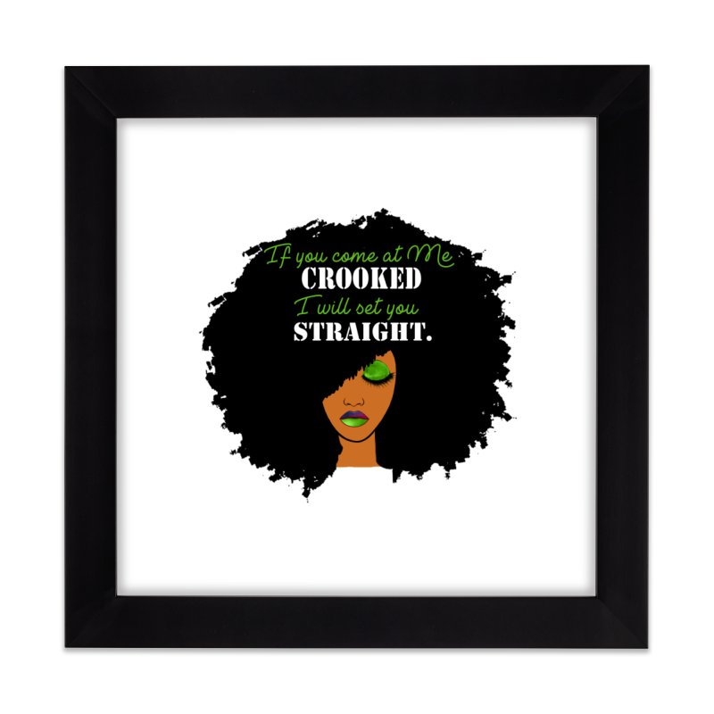 Don't Come at Me Crooked Home Framed Fine Art Print by Victoria Parham's Sassy Quotes Shop