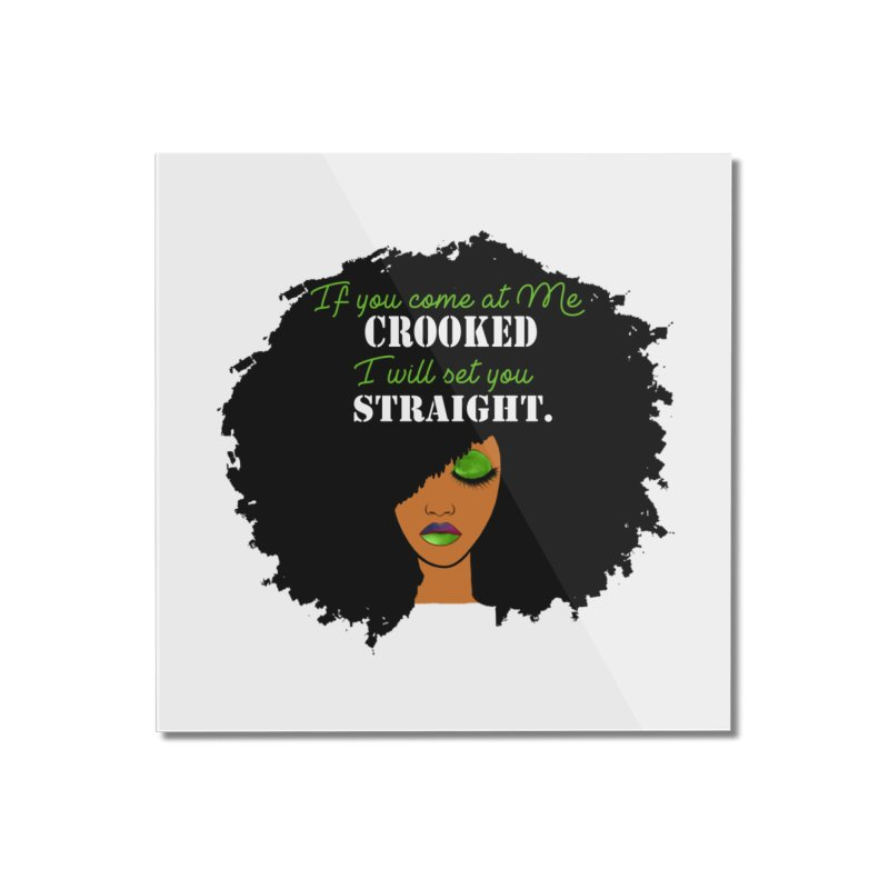 Don't Come at Me Crooked Home Mounted Acrylic Print by Victoria Parham's Sassy Quotes Shop