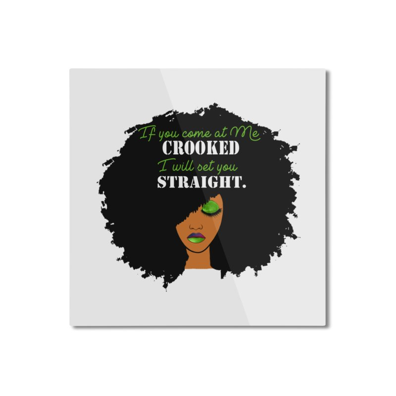 Don't Come at Me Crooked Home Mounted Aluminum Print by Victoria Parham's Sassy Quotes Shop