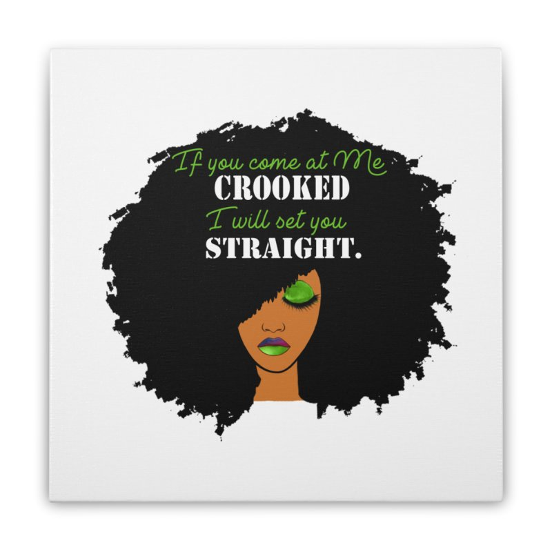 Don't Come at Me Crooked Home Stretched Canvas by Victoria Parham's Sassy Quotes Shop