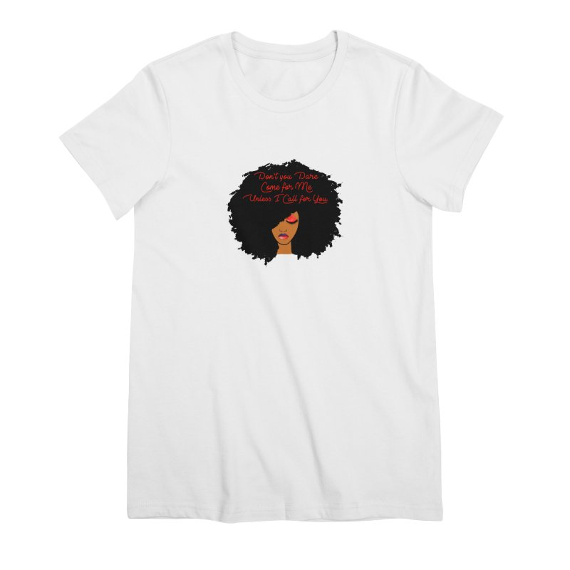 Don't Come for Me Women's Premium T-Shirt by Victoria Parham's Sassy Quotes Shop