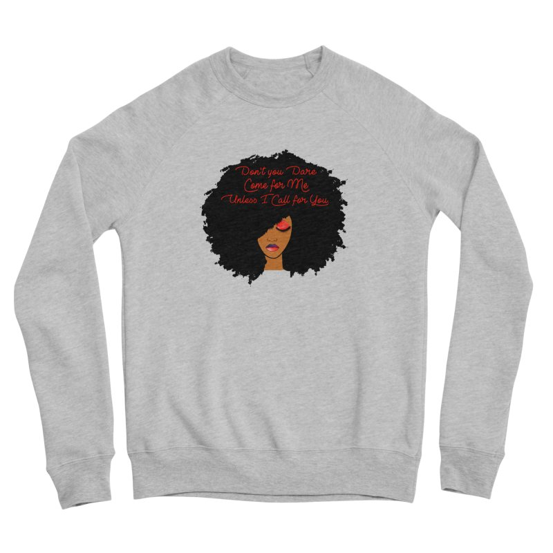 Don't Come for Me Women's Sponge Fleece Sweatshirt by Victoria Parham's Sassy Quotes Shop