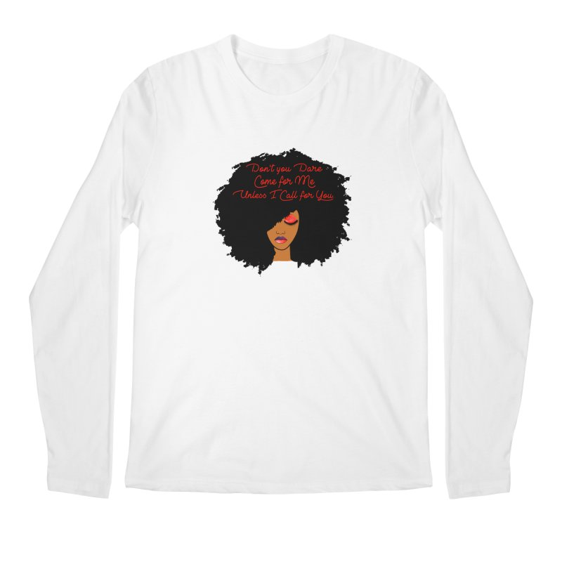 Don't Come for Me Men's Regular Longsleeve T-Shirt by Victoria Parham's Sassy Quotes Shop