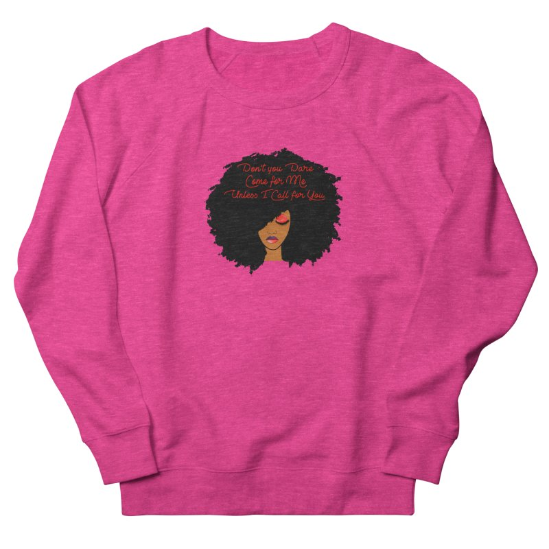 Don't Come for Me Women's Sweatshirt by Victoria Parham's Sassy Quotes Shop
