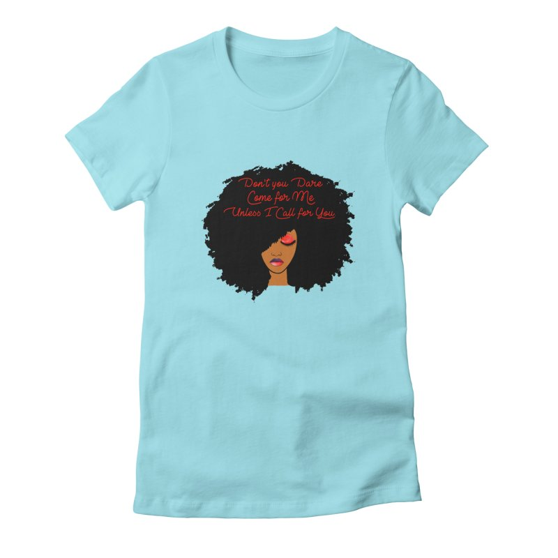 Don't Come for Me Women's T-Shirt by Victoria Parham's Sassy Quotes Shop