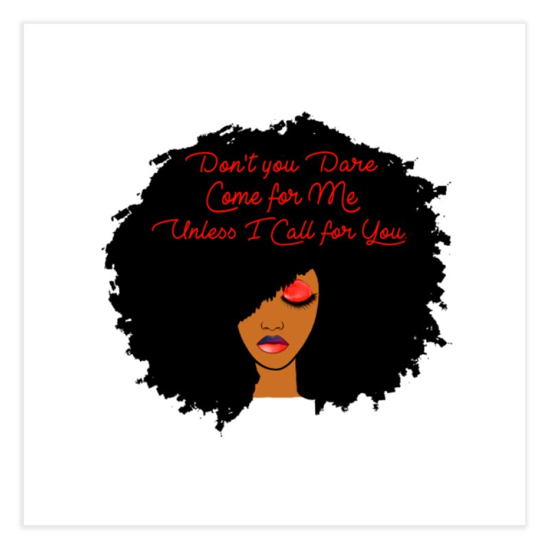 Don't Come for Me Home Fine Art Print by Victoria Parham's Sassy Quotes Shop