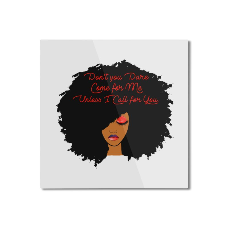 Don't Come for Me Home Mounted Aluminum Print by Victoria Parham's Sassy Quotes Shop