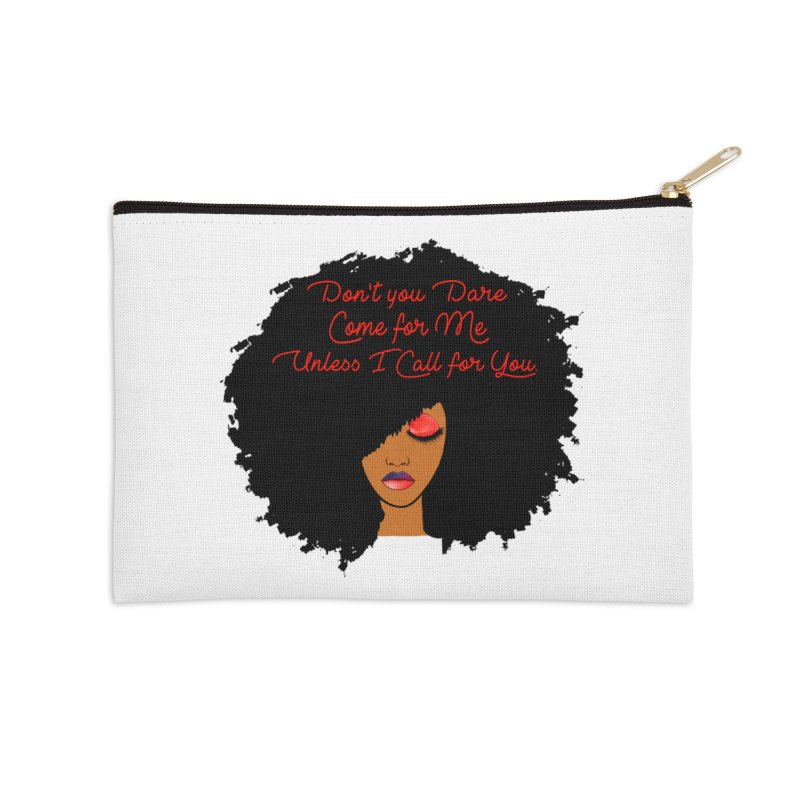 Don't Come for Me Accessories Zip Pouch by Victoria Parham's Sassy Quotes Shop