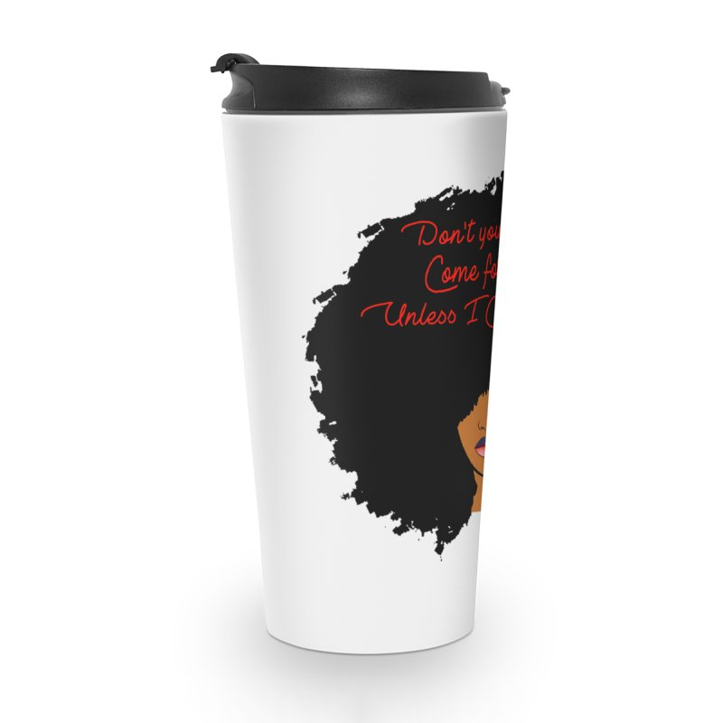 Don't Come for Me Accessories Travel Mug by Victoria Parham's Sassy Quotes Shop