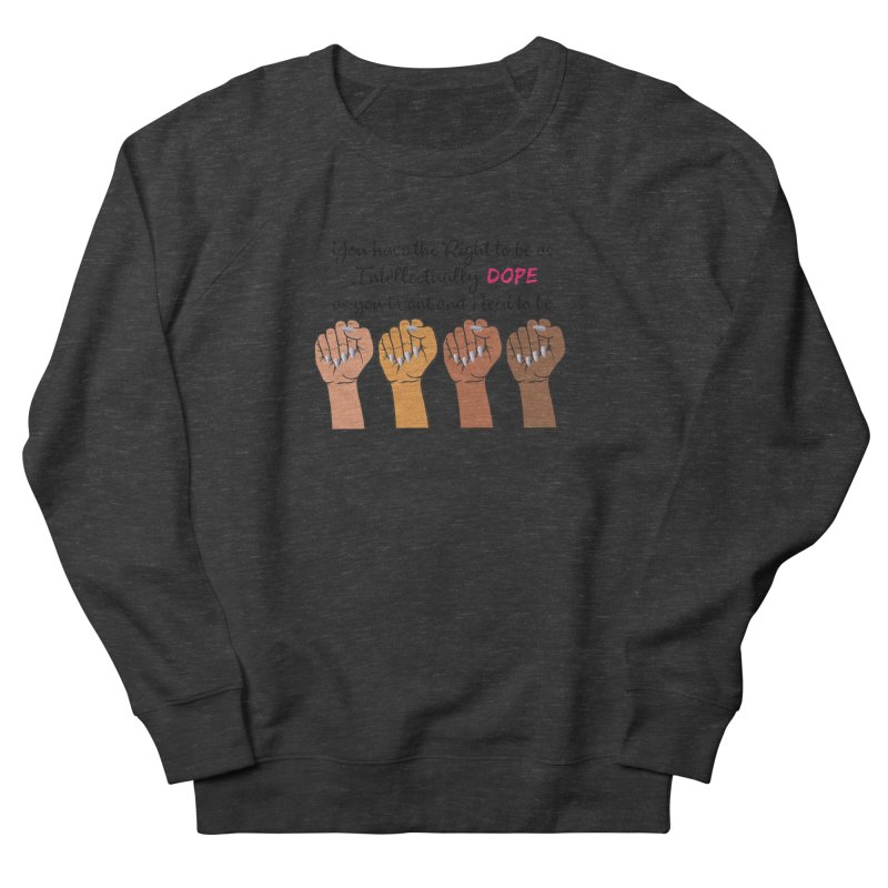 Intellectually DOPE - Melanin Women in Power Women's French Terry Sweatshirt by Victoria Parham's Sassy Quotes Shop