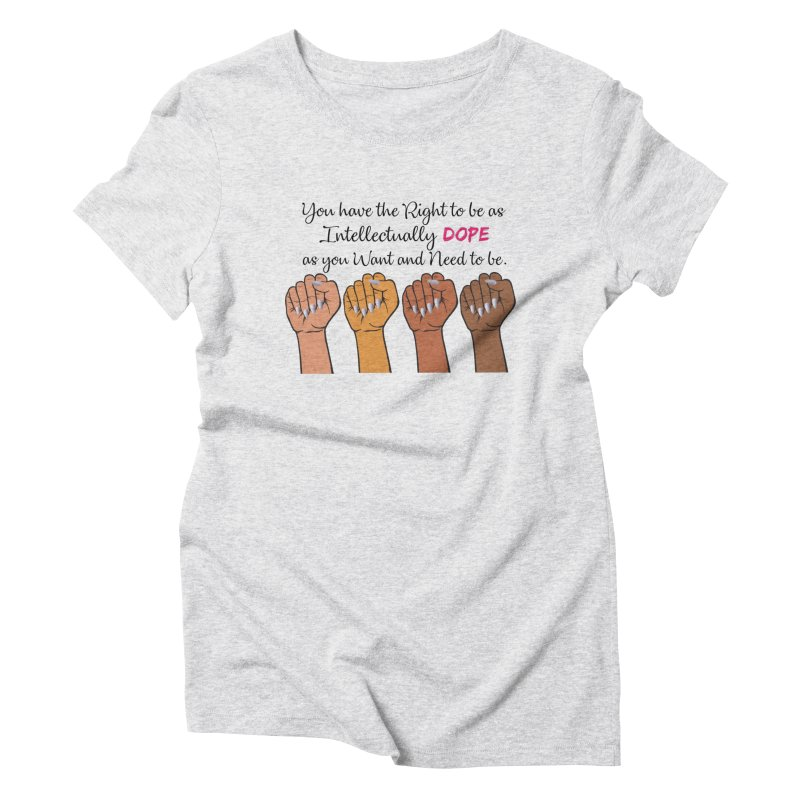 Intellectually DOPE - Melanin Women in Power Women's Triblend T-Shirt by Victoria Parham's Sassy Quotes Shop