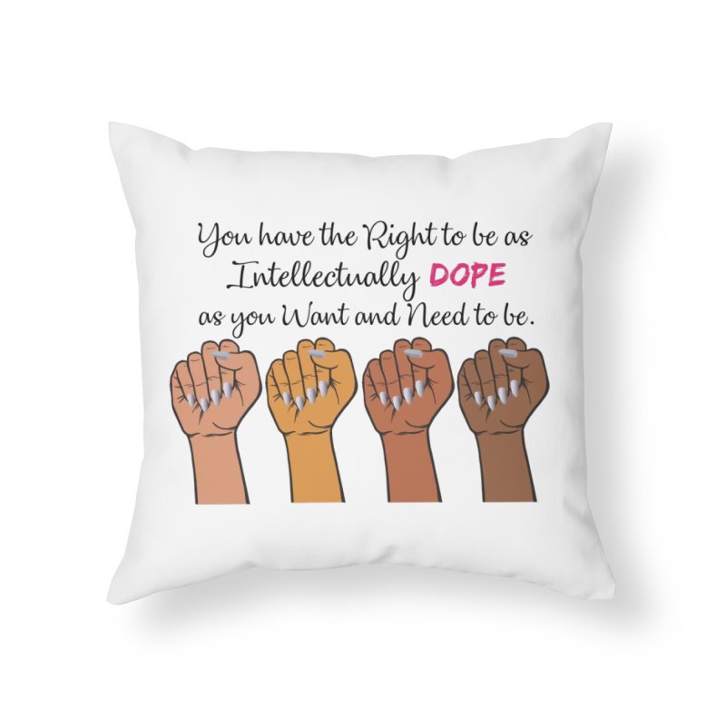 Intellectually DOPE - Melanin Women in Power Home Throw Pillow by Victoria Parham's Sassy Quotes Shop