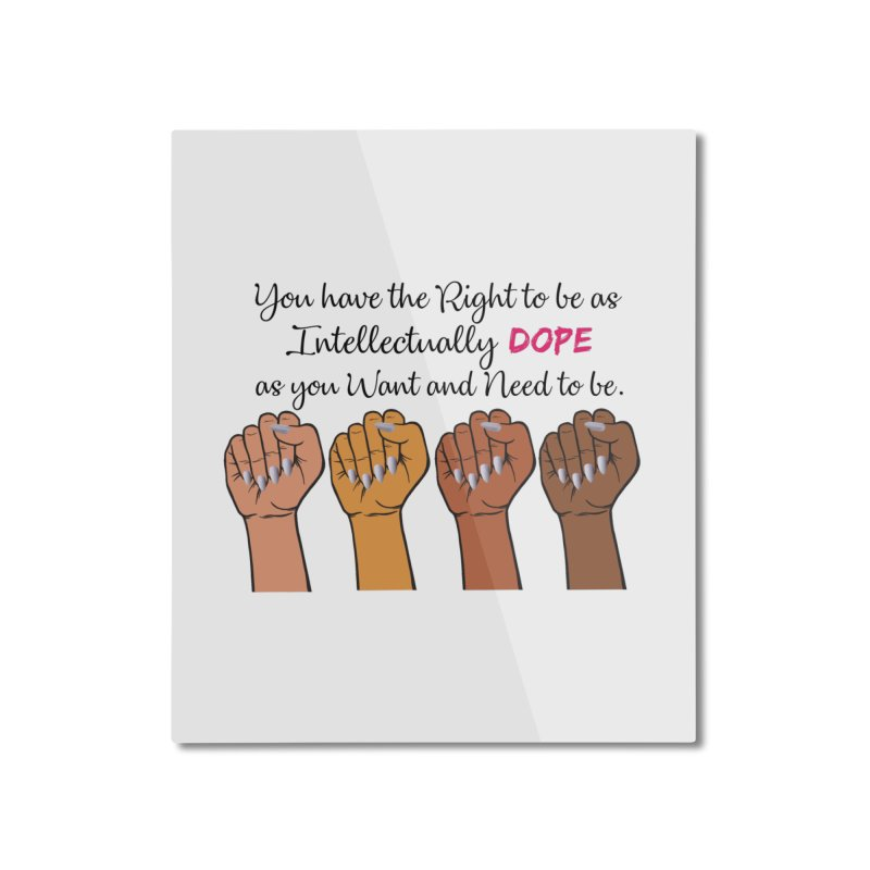 Intellectually DOPE - Melanin Women in Power Home Mounted Aluminum Print by Victoria Parham's Sassy Quotes Shop