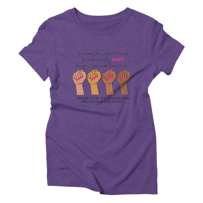Intellectually DOPE - Melanin Women in Power - Branded Coaching Item Women's Triblend T-Shirt by Victoria Parham's Sassy Quotes Shop