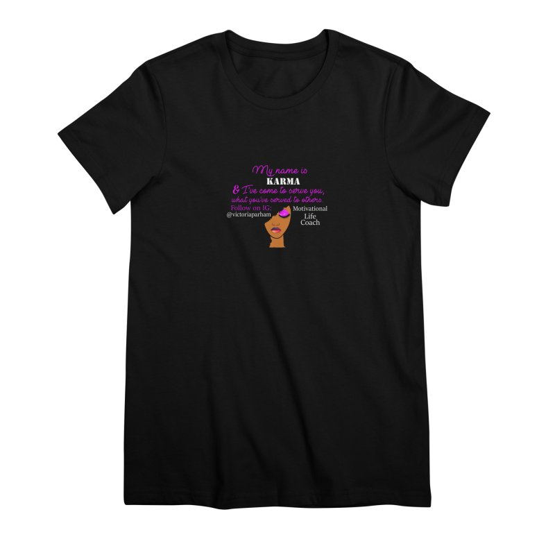 My Name is Karma - Branded Life Coaching Item Women's Premium T-Shirt by Victoria Parham's Sassy Quotes Shop