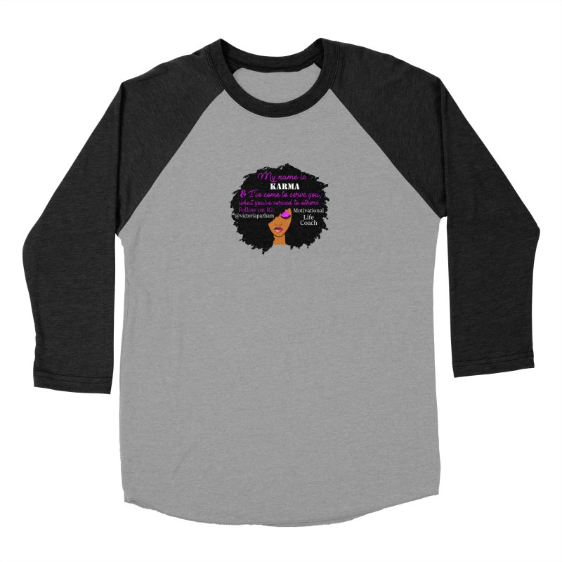 My Name is Karma - Branded Life Coaching Item Women's Baseball Triblend Longsleeve T-Shirt by Victoria Parham's Sassy Quotes Shop