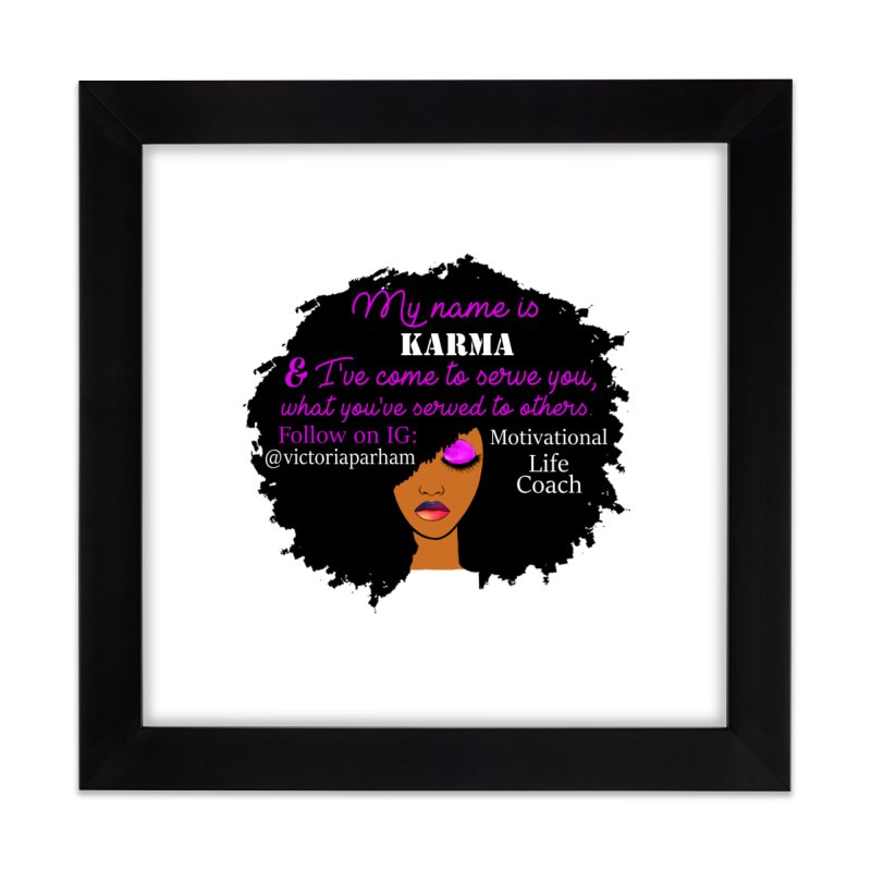 My Name is Karma - Branded Life Coaching Item Home Framed Fine Art Print by Victoria Parham's Sassy Quotes Shop