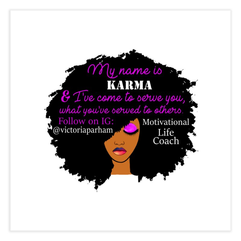 My Name is Karma - Branded Life Coaching Item Home Fine Art Print by Victoria Parham's Sassy Quotes Shop