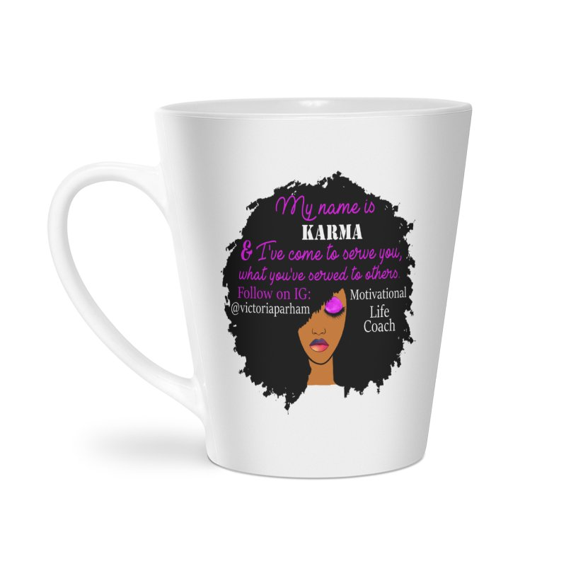 My Name is Karma - Branded Life Coaching Item Accessories Latte Mug by Victoria Parham's Sassy Quotes Shop