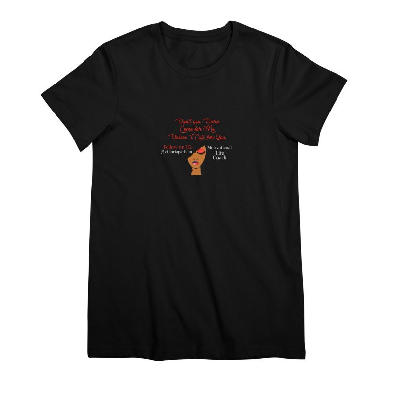 Don't Come for Me - Branded Life Coaching Item Women's Premium T-Shirt by Victoria Parham's Sassy Quotes Shop