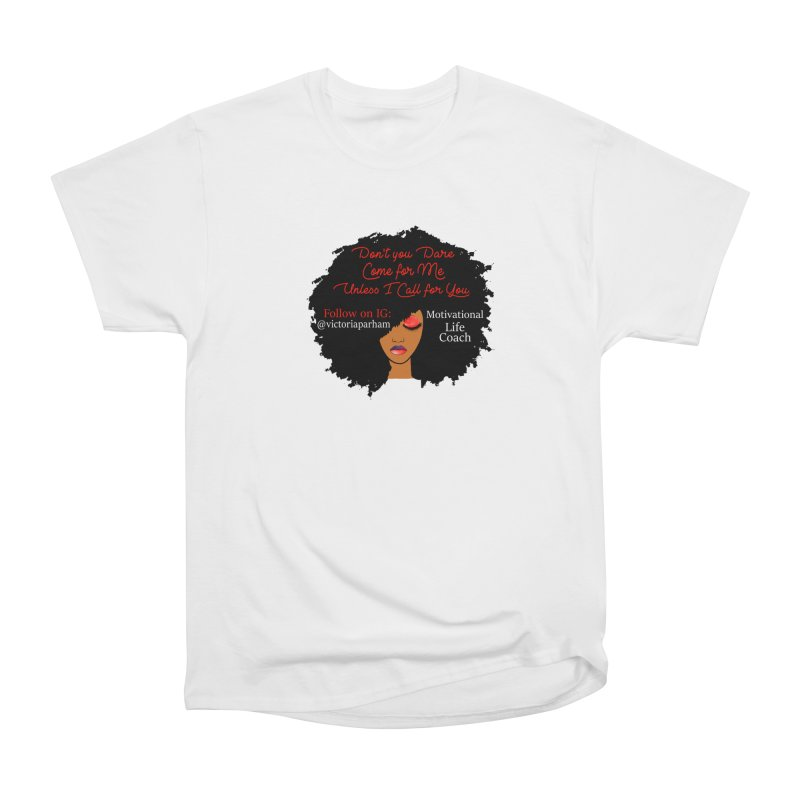 Don't Come for Me - Branded Life Coaching Item Women's Heavyweight Unisex T-Shirt by Victoria Parham's Sassy Quotes Shop