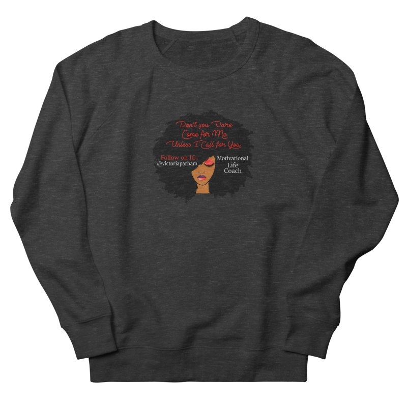 Don't Come for Me - Branded Life Coaching Item Women's Sweatshirt by Victoria Parham's Sassy Quotes Shop