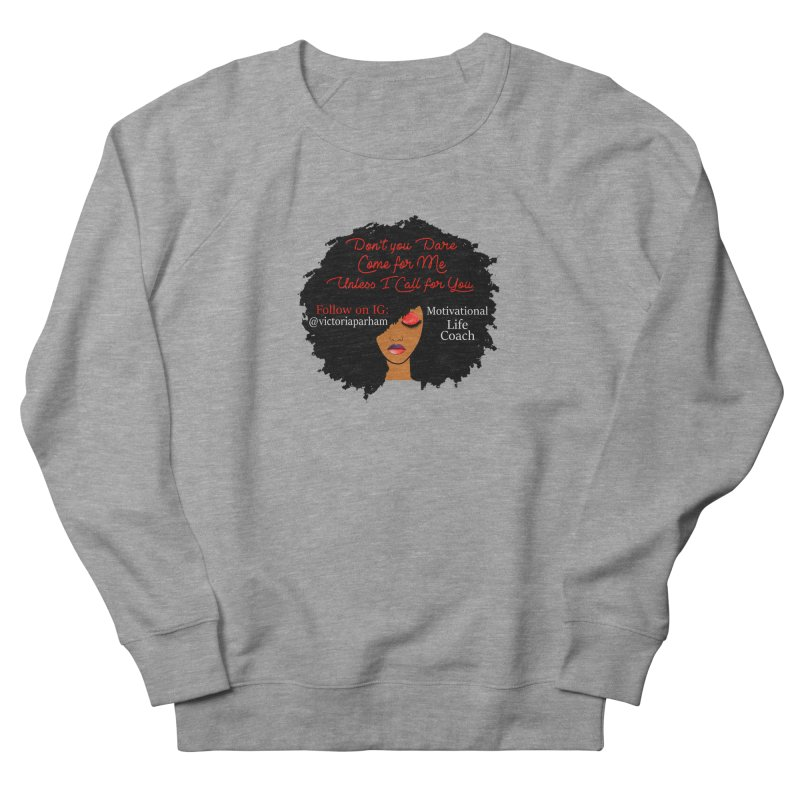 Don't Come for Me - Branded Life Coaching Item Women's French Terry Sweatshirt by Victoria Parham's Sassy Quotes Shop